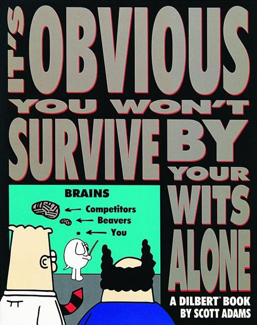 It's Obvious You Won't Survive By Your Wits Alone (Volume 6). Scott Adams