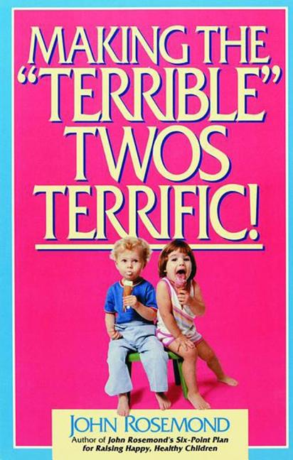 "Making the ""Terrible"" Twos Terrific. John Rosemond"