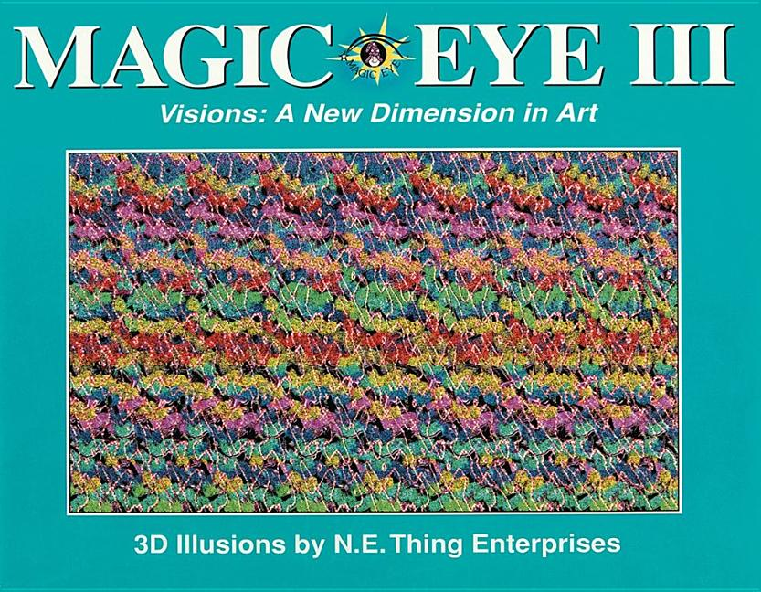 Magic Eye III, Vol. 3 Visions A New Dimension in Art 3D Illustrations (Volume 3