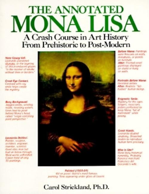 The Annotated Mona Lisa: A Crash Course in Art History from Prehistoric to Post-Modern. Carol Strickland, John Boswell.