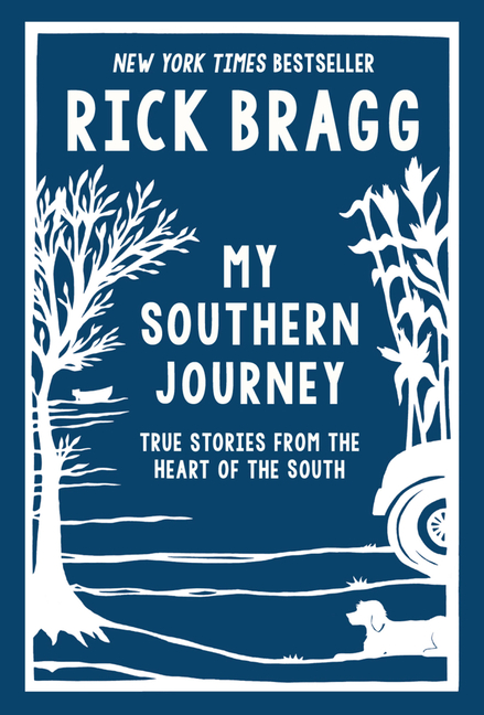 My Southern Journey: True Stories from the Heart of the South. Rick Bragg