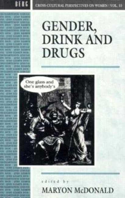Gender, Drink and Drugs (Cross-Cultural Perspectives on Women). Maryon McDonald
