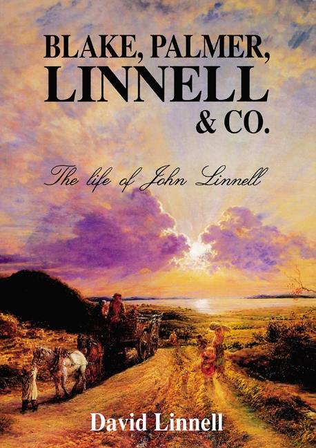 Blake, Palmer, Linnell & Co.: The Life of John Linnell [SIGNED]. David Linnell