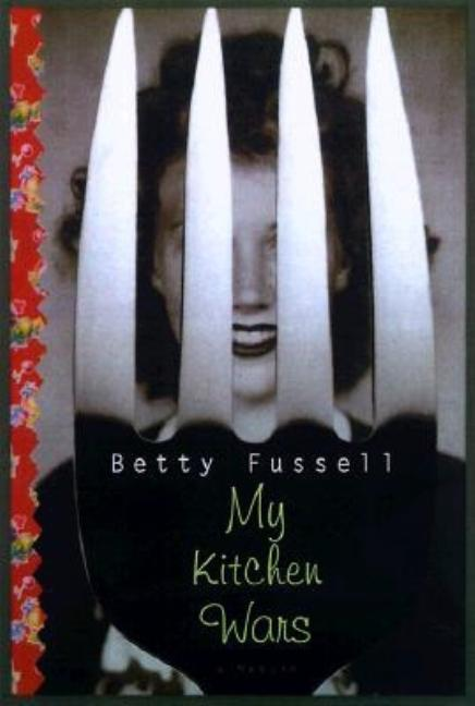 My Kitchen Wars. Betty Harper Fussell