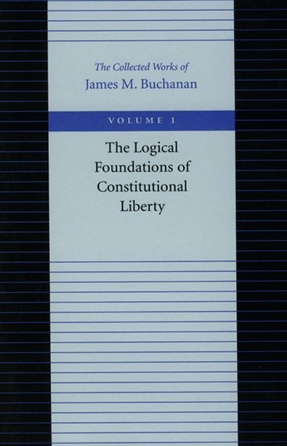 Logical Foundations of Constitutional Liberty (Collected Works of James M. Buchanan). James M....