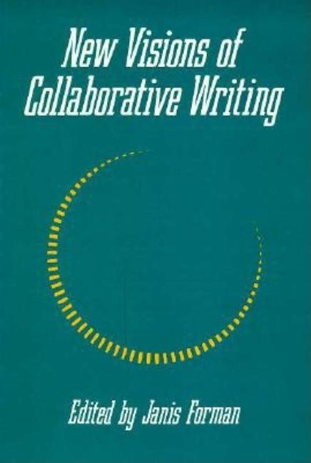 NEW VISIONS OF COLLABORATIVE WRITING. Janis Forman.