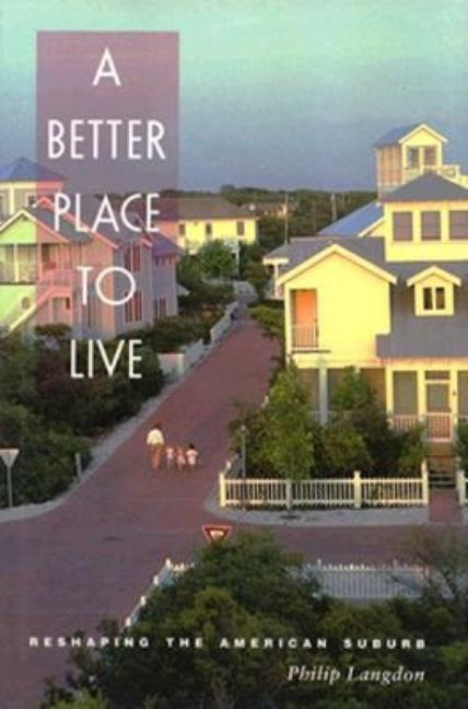 A Better Place to Live: Reshaping the American Suburb. Philip Langdon
