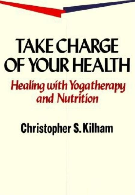 Take Charge of Your Health. Christopher S. Kilham