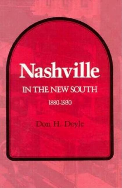 Nashville in the New South, 1880-1930 [SIGNED]. Don Harrison Doyle