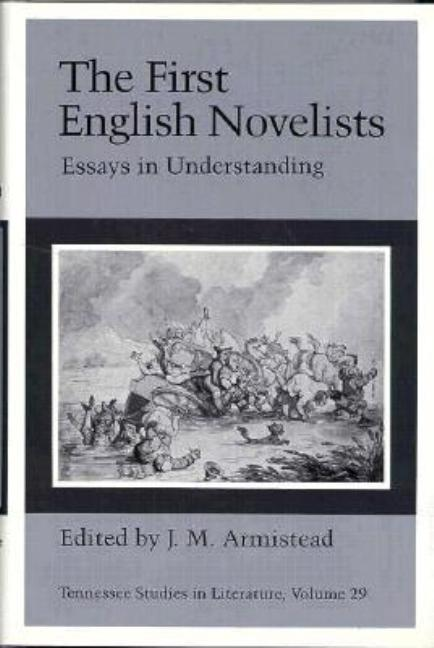 The First English Novelists: Essays in Understanding (Tennessee Studies in Literature)