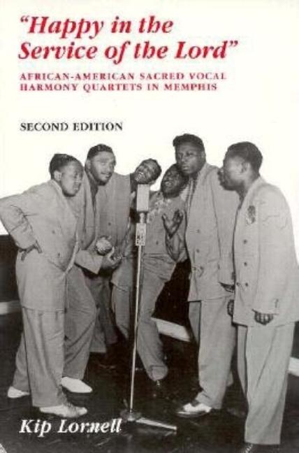 """Happy in the Service of the Lord"": African-American Sacred Vocal Harmony Quartets in Memphis...."