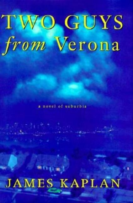 Two Guys from Verona: A Novel of Suburbia. James Kaplan