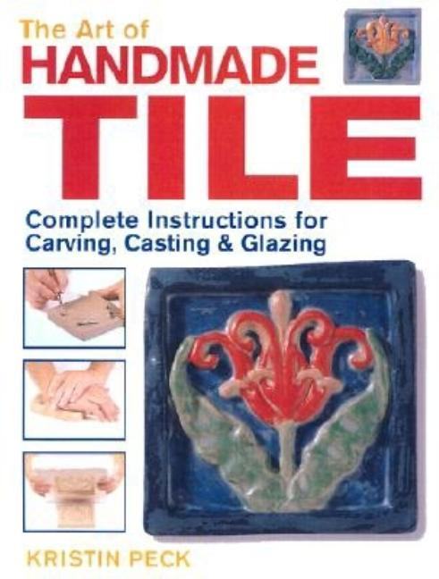 The Art of Handmade Tile. Kristin Peck