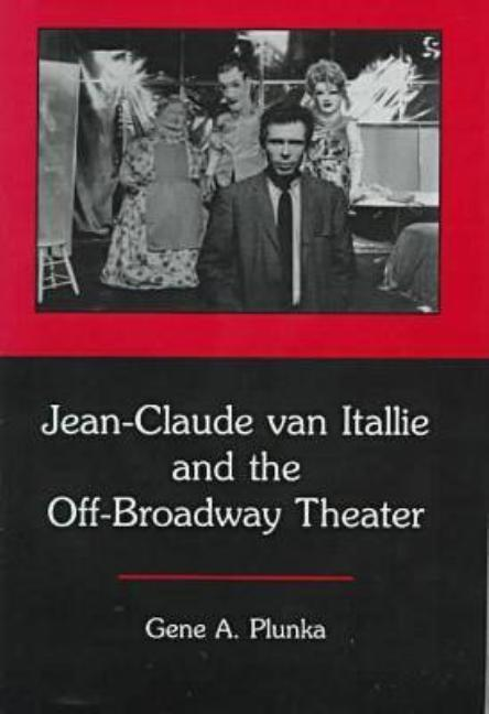 Jean-Claude Van Itallie and the Off-Broadway Theater. Gene A. Plunka