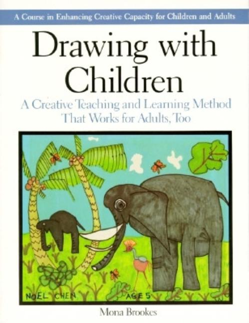 Drawing with Children: A Creative Teaching and Learning Method That Works for Adults Too. Mona...