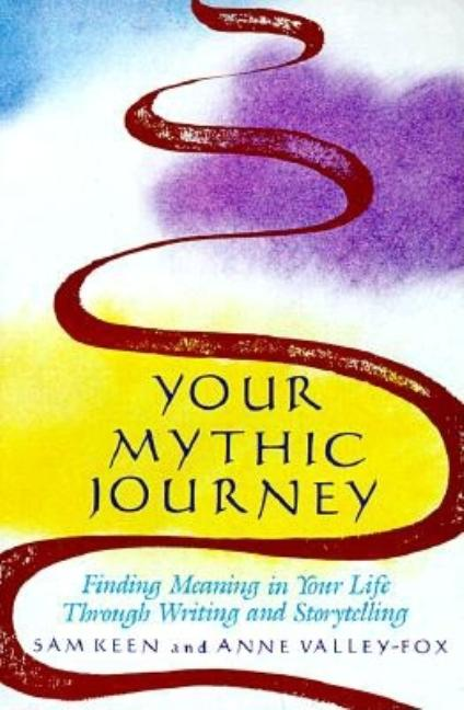 Your Mythic Journey: Finding Meaning in Your Life Through Writing and Storytelling (Inner Work...