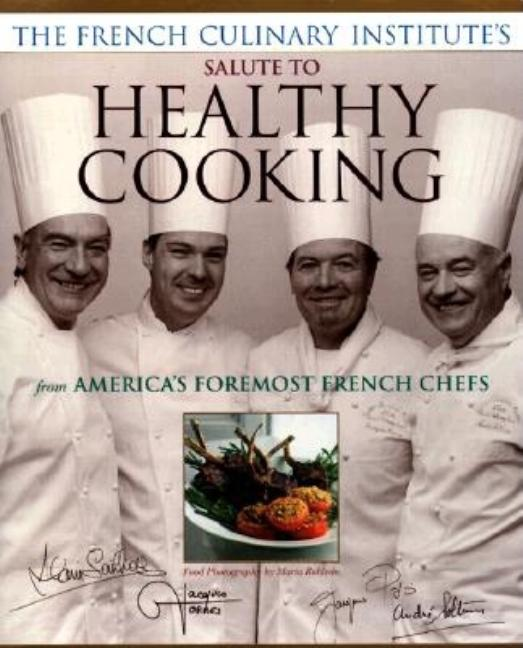 The French Culinary Institute's Salute to Healthy Cooking, From America's Foremost French Chefs....