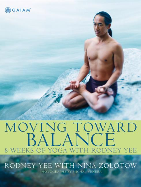 Moving Toward Balance: 8 Weeks of Yoga with Rodney Yee (RODALE BOOKS). Rodney Yee, Nina Zolotow