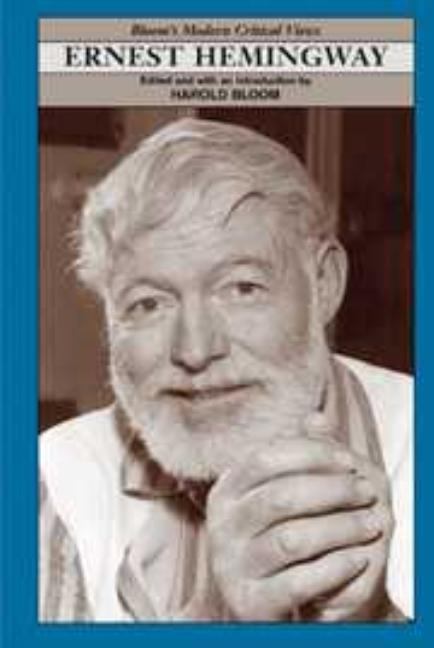 Ernest Hemingway: Modern Critical Views (Bloom's Modern Critical Views). Harold Bloom