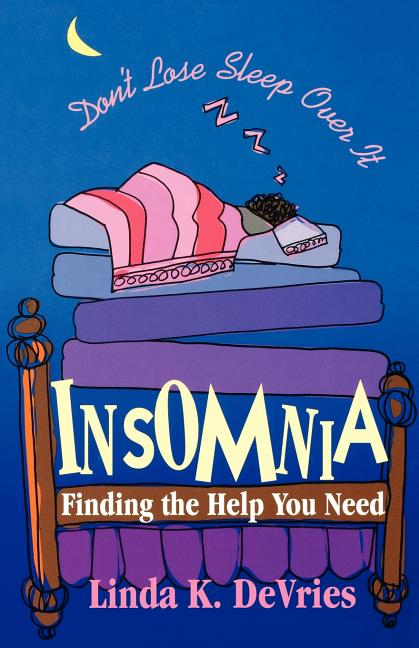Insomnia: Finding the Help You Need. Linda K. DeVries