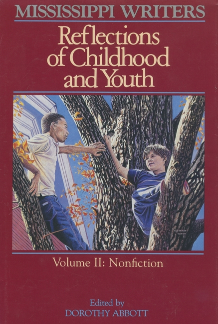 Mississippi Writers: Reflections of Childhood and Youth: Volume II: Nonfiction (Center for the Study of Southern Culture Series). Dorothy Abbott.