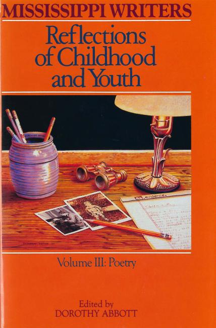 Mississippi Writers: Reflections of Childhood and Youth: Volume III: Poetry (Center for the Study...