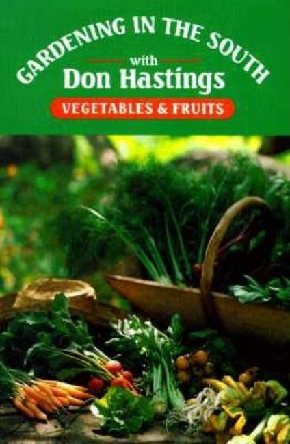 Gardening in the South: Vegetables & Fruits (Gardening in the South with Don Hastings). Donald M....