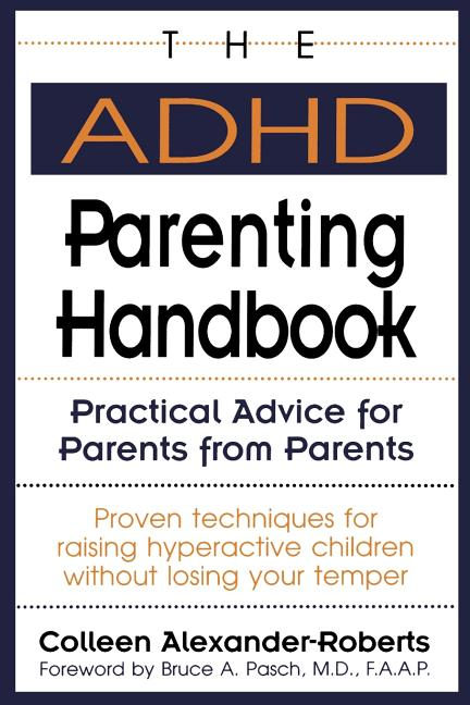 The ADHD Parenting Handbook: Practical Advice for Parents from Parents. Colleen Alexander-Roberts.