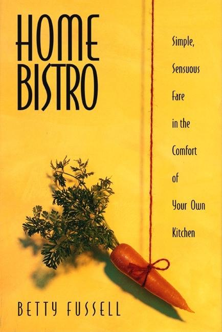Home Bistro. Betty Fussell