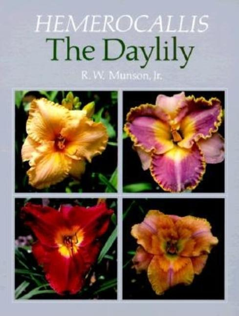 Hemerocallis: The Daylily. R. W. Munson Jr