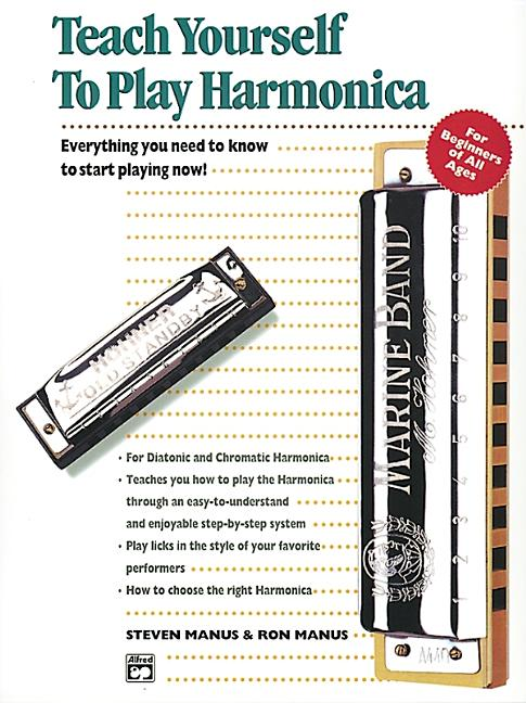 Alfred's Teach Yourself to Play Harmonica: Everything You Need to Know to Start Playing Now!...