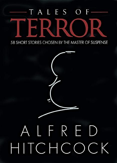 Tales of Terror: 58 Short Stories Chosen by the Master of Suspense. Alfred Hitchcock.