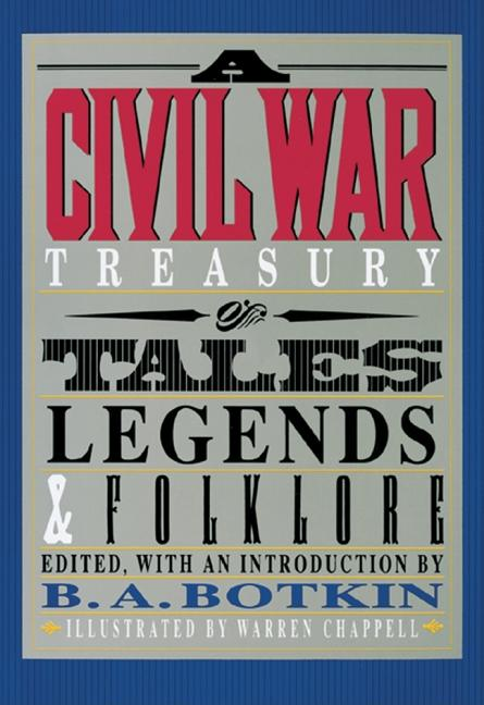 A Civil War Treasury of Tales, Legends & Folklore. B A. Botkin.