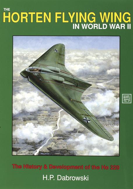 The Horten Flying Wing in World War II (Schiffer Military History). H. P. Dabrowski