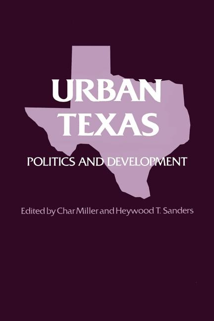 Urban Texas: Politics and Development (TEXAS A AND M SOUTHWESTERN STUDIES)