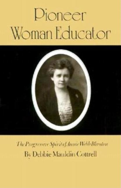 Pioneer Woman Educator: The Progressive Spirit of Annie Webb Blanton (Centennial Series of the...