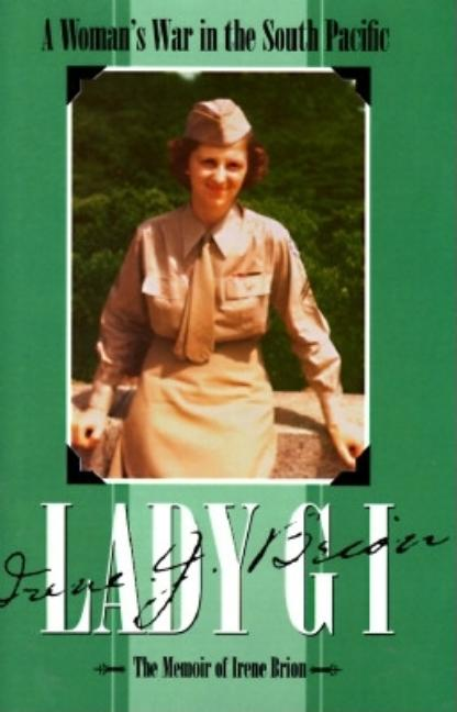 Lady GI: A Woman's War in the South Pacific: The Memoir of Irene Brion. Irene Brion