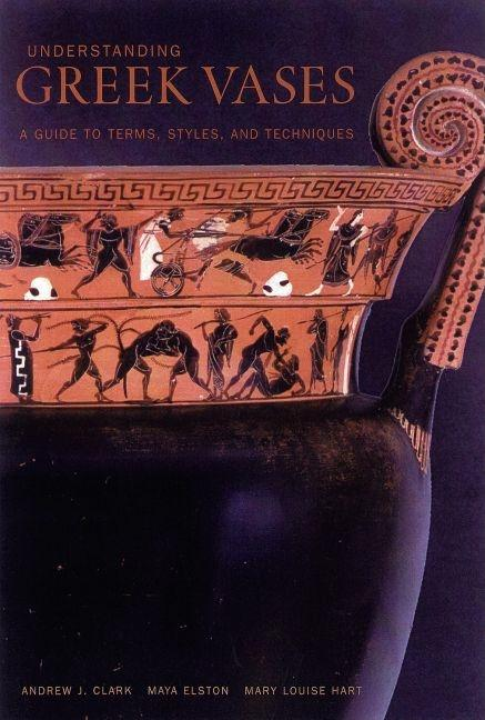 Understanding Greek Vases: A Guide to Terms, Styles, and Techniques (Looking at Series). Andrew...