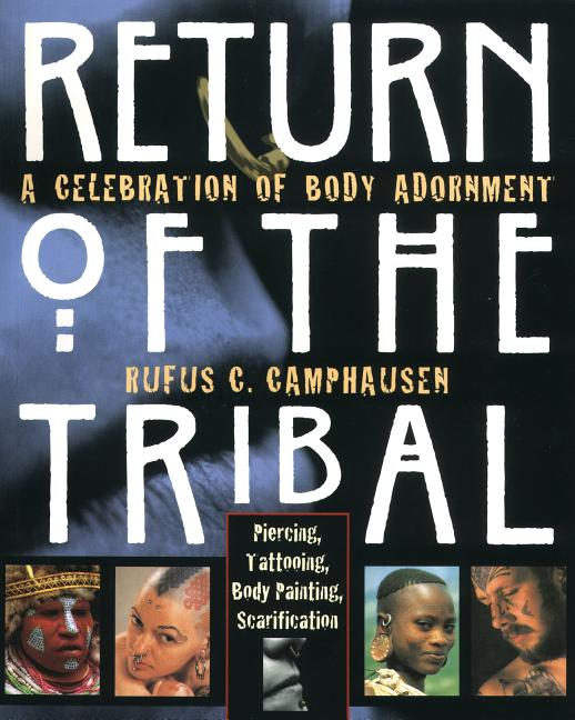 Return of the Tribal: A Celebration of Body Adornment. Rufus C. Camphausen