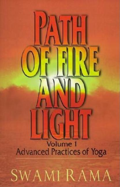 Path of Fire and Light, Vol. 1: Advanced Practices of Yoga. Swami Rama