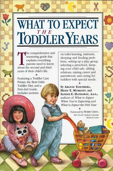 What to Expect The Toddler Years. Arlene Eisenberg, Heidi Murkoff, Sandee Hathaway B. S. N