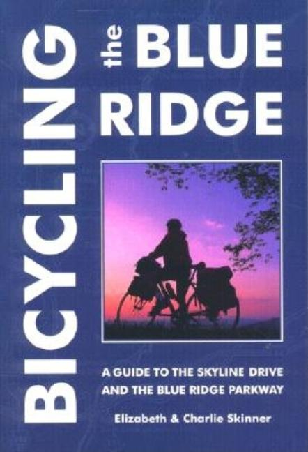 Bicycling the Blue Ridge, 3rd. Charlie Skinner, Elizabeth Skinner