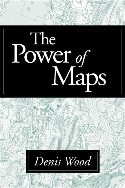 The Power of Maps. Denis Wood