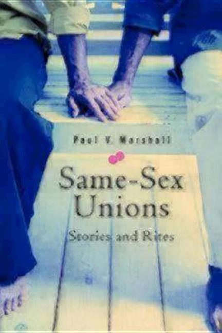 Same Sex Unions Stories and Rites. Paul V. Marshall