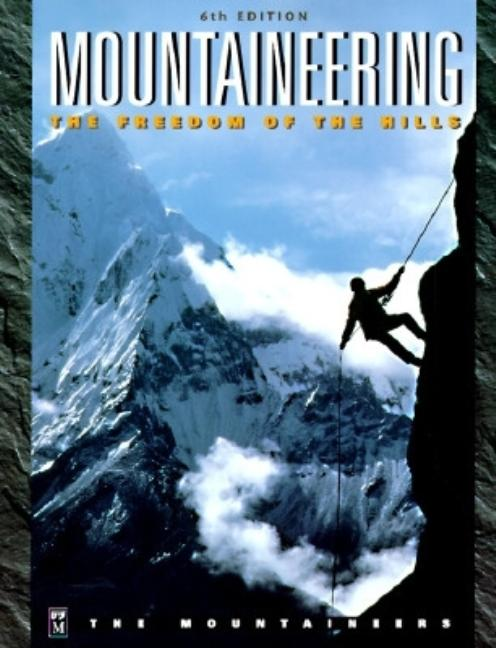 Mountaineering: The Freedom of the Hills. Don Graydon, Kurt Hanson