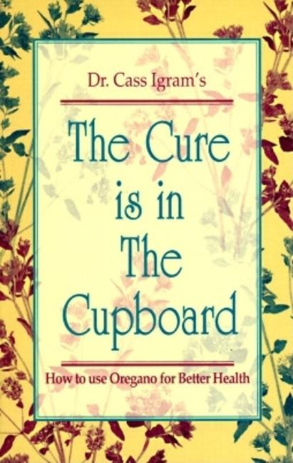 The Cure Is in the Cupboard: How to Use Oregano for Better Health (Revised Edition) [SIGNED]....