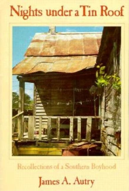 Nights Under a Tin Roof : Recollections of a Southern Boyhood. Janica A. Autry, James A. Autry
