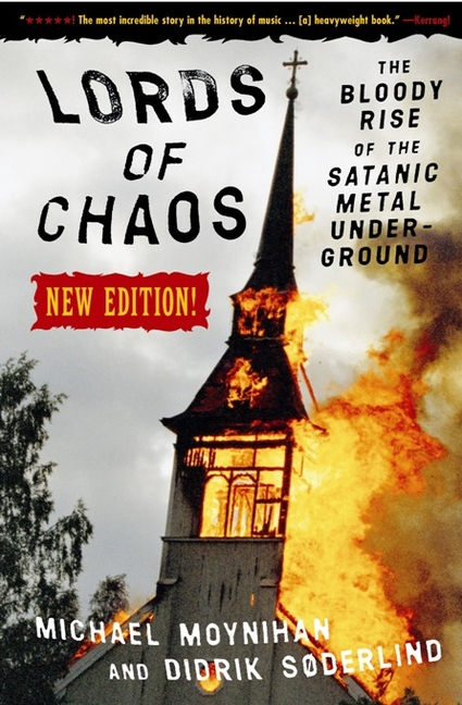Lords of Chaos: The Bloody Rise of the Satanic Metal Underground New Edition (Extreme Metal)....