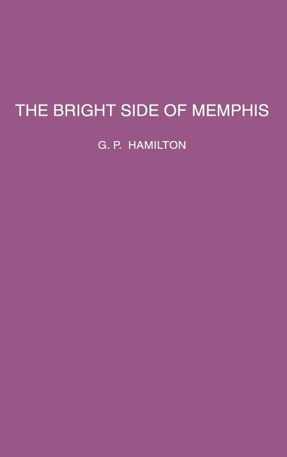 The Bright Side of Memphis. G. P. Hamilton