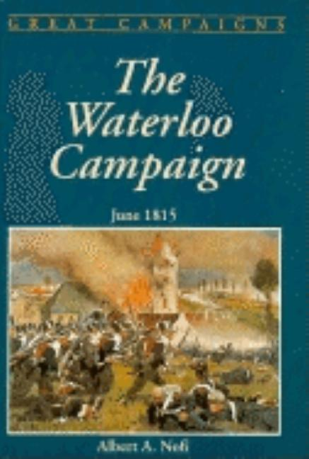 The Waterloo Campaign (Great Campaigns). Albert A. Nofi
